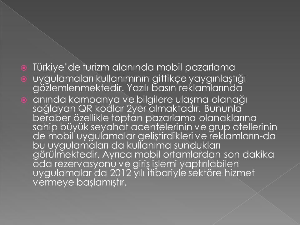  Türkiye'de turizm alanında mobil pazarlama  uygulamaları kullanımının gittikçe yaygınlaştığı gözlemlenmektedir.