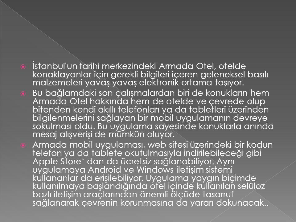  İstanbul un tarihi merkezindeki Armada Otel, otelde konaklayanlar için gerekli bilgileri içeren geleneksel basılı malzemeleri yavaş yavaş elektronik ortama taşıyor.