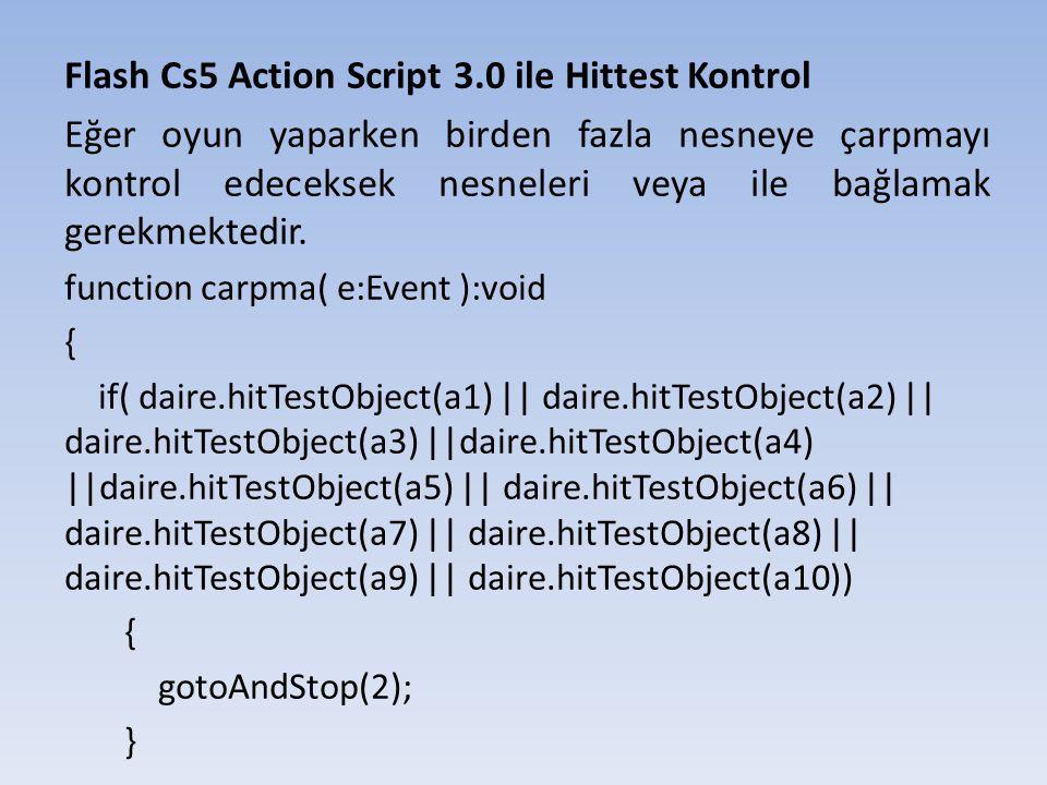 Flash Cs5 Action Script 3.0 ile Hittest Kontrol Eğer oyun yaparken birden fazla nesneye çarpmayı kontrol edeceksek nesneleri veya ile bağlamak gerekmektedir.
