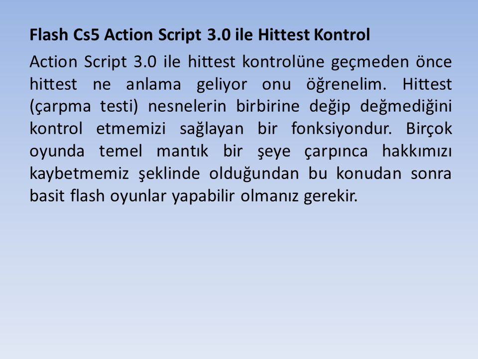 Flash Cs5 Action Script 3.0 ile Hittest Kontrol Action Script 3.0 ile hittest kontrolüne geçmeden önce hittest ne anlama geliyor onu öğrenelim.