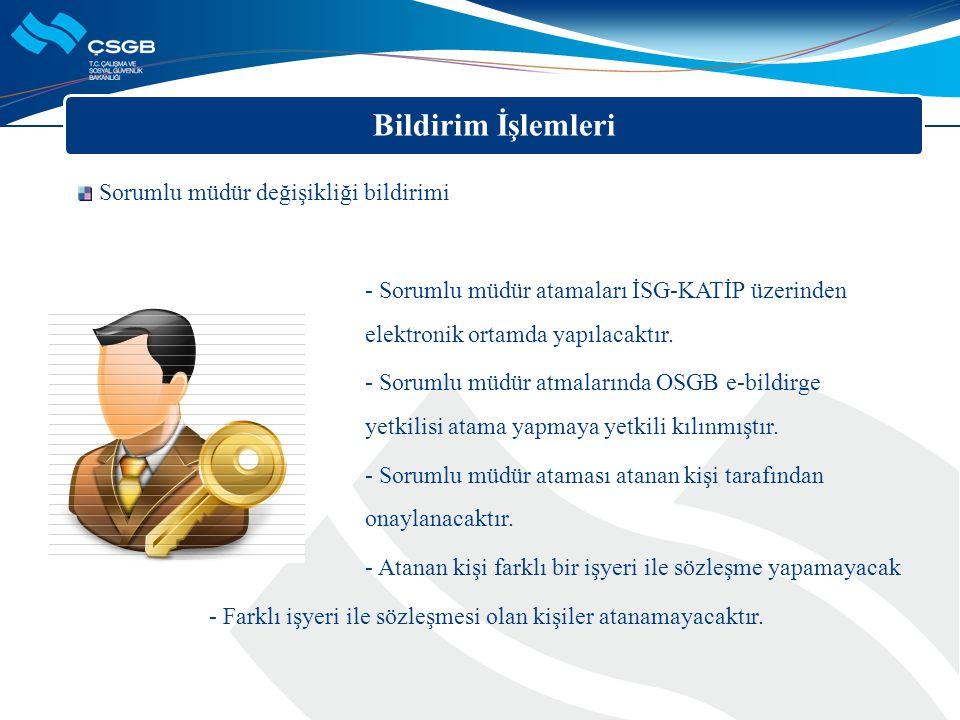 Bildirim İşlemleri Sorumlu müdür değişikliği bildirimi - Sorumlu müdür atamaları İSG-KATİP üzerinden elektronik ortamda yapılacaktır. - Sorumlu müdür