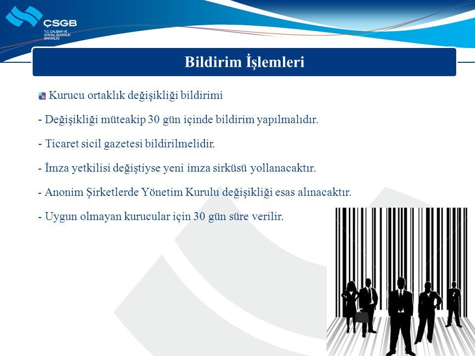 Bildirim İşlemleri Kurucu ortaklık değişikliği bildirimi - Değişikliği müteakip 30 gün içinde bildirim yapılmalıdır. - Ticaret sicil gazetesi bildiril