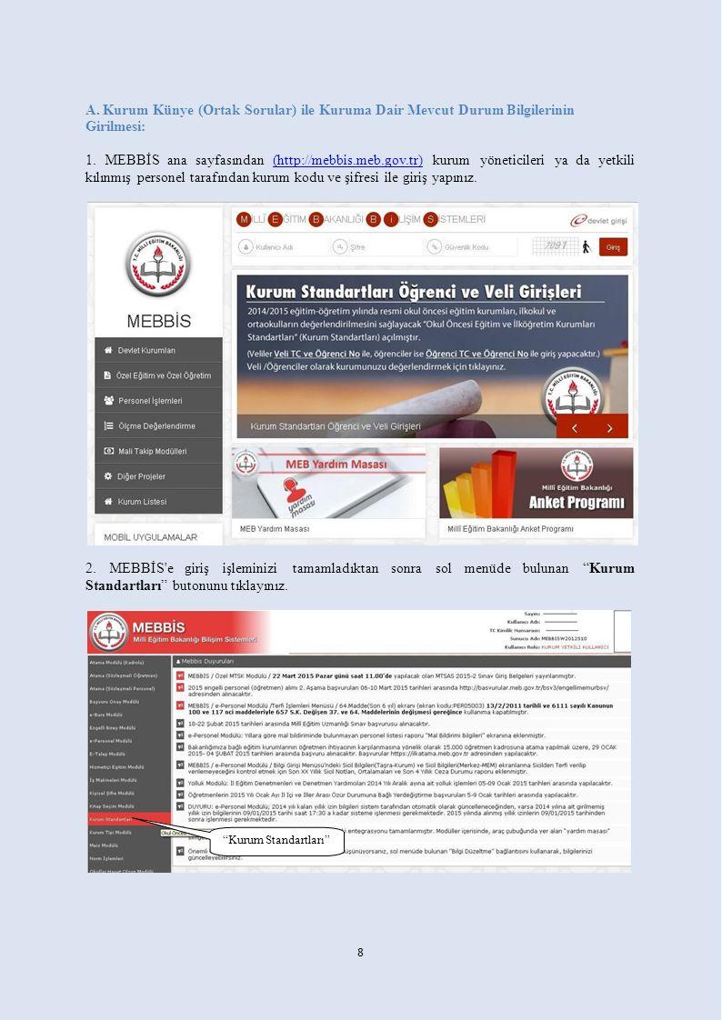 A. Kurum Künye (Ortak Sorular) ile Kuruma Dair Mevcut Durum Bilgilerinin Girilmesi: 1. MEBBİS ana sayfasından (http://mebbis.meb.gov.tr) kurum yönetic
