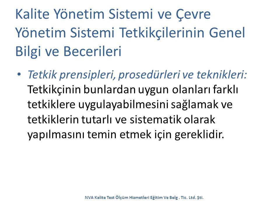 Kalite Yönetim Sistemi ve Çevre Yönetim Sistemi Tetkikçilerinin Genel Bilgi ve Becerileri Tetkik prensipleri, prosedürleri ve teknikleri: Tetkikçinin