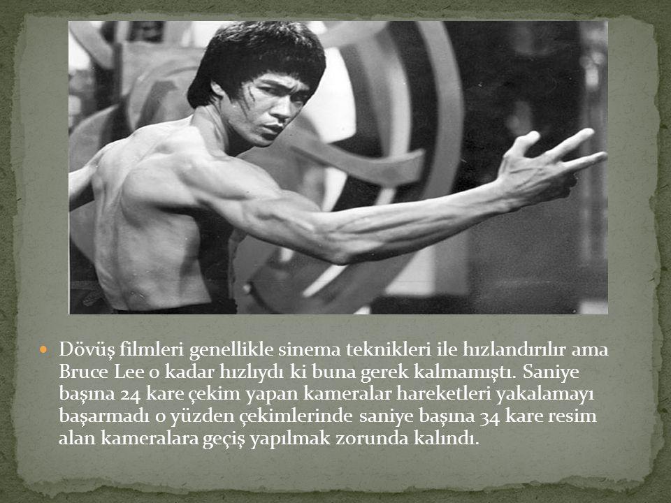Dövüş filmleri genellikle sinema teknikleri ile hızlandırılır ama Bruce Lee o kadar hızlıydı ki buna gerek kalmamıştı.