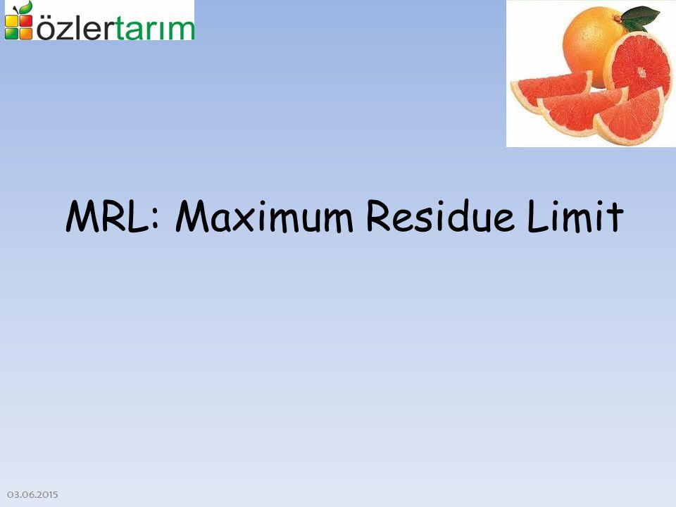 MRL: Maximum Residue Limit 03.06.2015