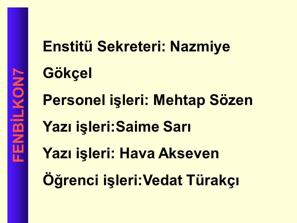 FENBİLKON7 Enstitü Sekreteri: Nazmiye Gökçel Personel işleri: Mehtap Sözen Yazı işleri:Saime Sarı Yazı işleri: Hava Akseven Öğrenci işleri:Vedat Türak