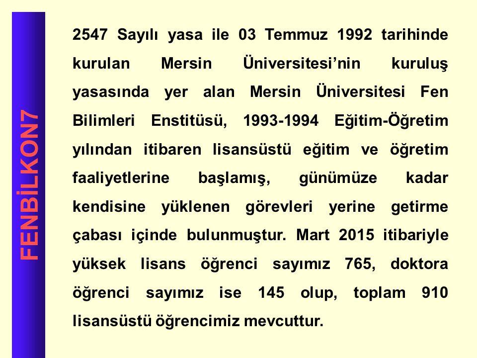 FENBİLKON7 2547 Sayılı yasa ile 03 Temmuz 1992 tarihinde kurulan Mersin Üniversitesi'nin kuruluş yasasında yer alan Mersin Üniversitesi Fen Bilimleri