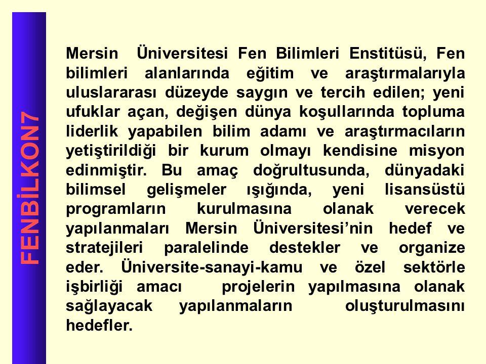 FENBİLKON7 Mersin Üniversitesi Fen Bilimleri Enstitüsü, Fen bilimleri alanlarında eğitim ve araştırmalarıyla uluslararası düzeyde saygın ve tercih edi