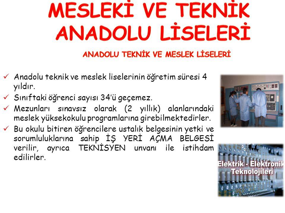 Anadolu teknik ve meslek liselerinin öğretim süresi 4 yıldır.