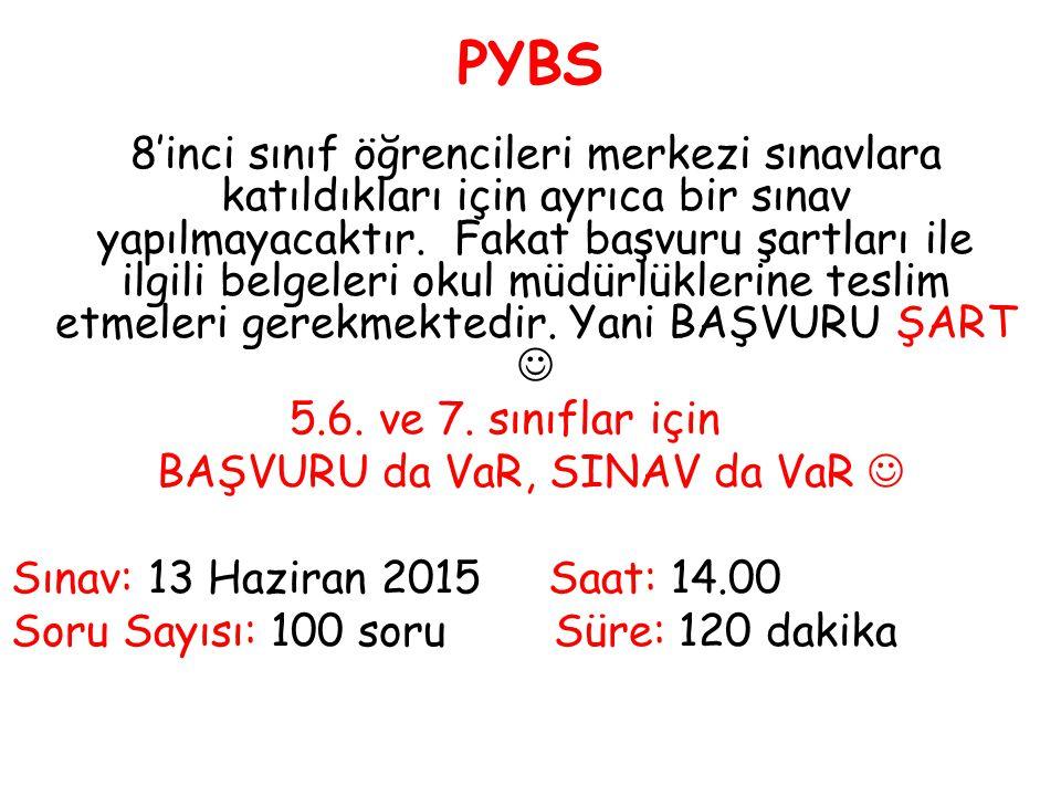 PYBS 8'inci sınıf öğrencileri merkezi sınavlara katıldıkları için ayrıca bir sınav yapılmayacaktır.