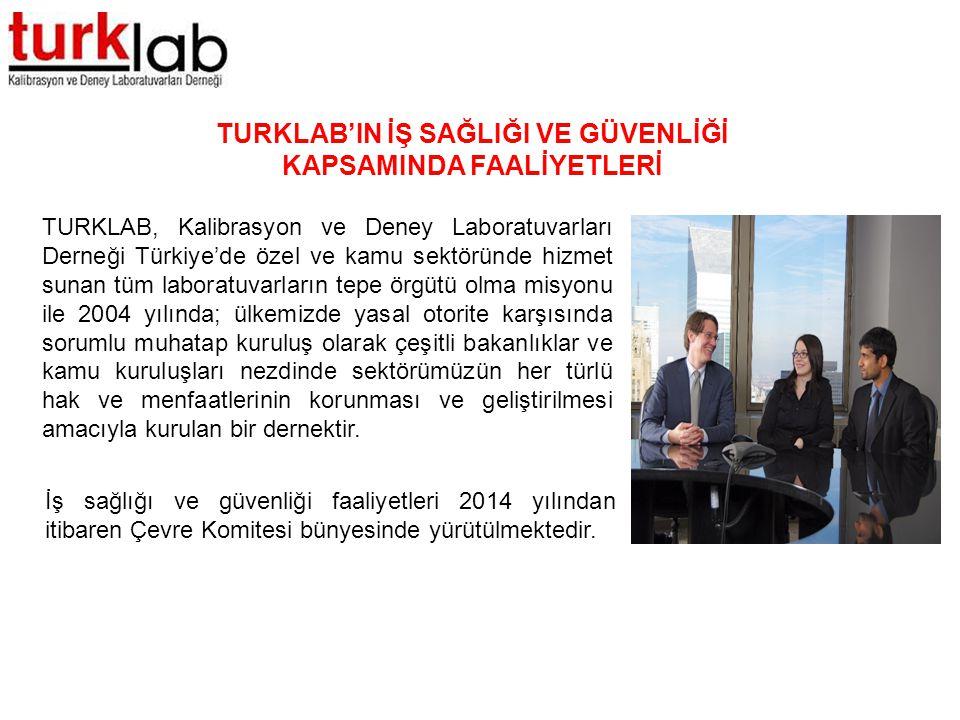 TURKLAB'IN İŞ SAĞLIĞI VE GÜVENLİĞİ KAPSAMINDA FAALİYETLERİ TURKLAB, Kalibrasyon ve Deney Laboratuvarları Derneği Türkiye'de özel ve kamu sektöründe hi