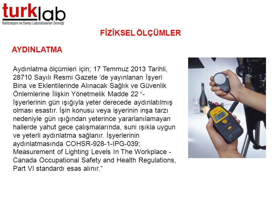 FİZİKSEL ÖLÇÜMLER AYDINLATMA Aydınlatma ölçümleri için; 17 Temmuz 2013 Tarihli, 28710 Sayılı Resmi Gazete 'de yayınlanan İşyeri Bina ve Eklentilerinde