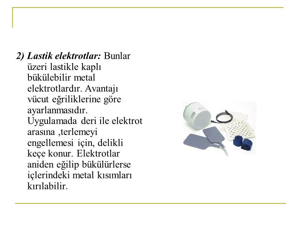 2) Lastik elektrotlar: Bunlar üzeri lastikle kaplı bükülebilir metal elektrotlardır. Avantajı vücut eğriliklerine göre ayarlanmasıdır. Uygulamada deri