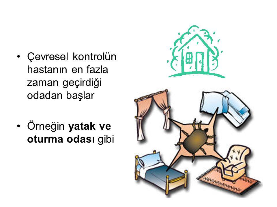 Çevresel kontrolün hastanın en fazla zaman geçirdiği odadan başlar Örneğin yatak ve oturma odası gibi