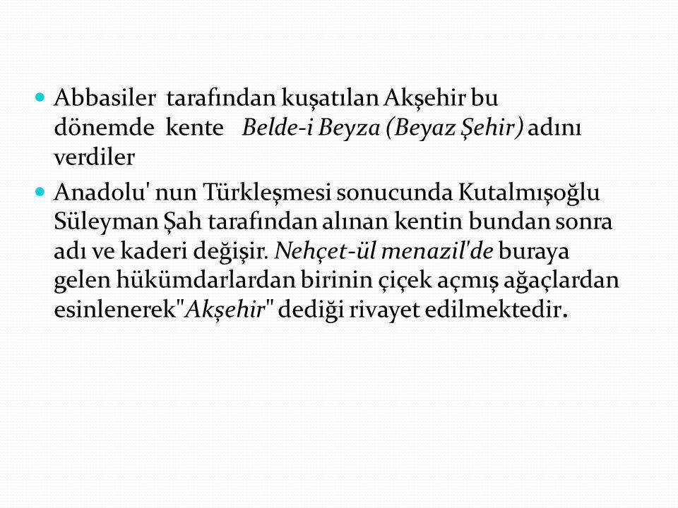 Abbasiler tarafından kuşatılan Akşehir bu dönemde kente Belde-i Beyza (Beyaz Şehir) adını verdiler Anadolu' nun Türkleşmesi sonucunda Kutalmışoğlu Sül
