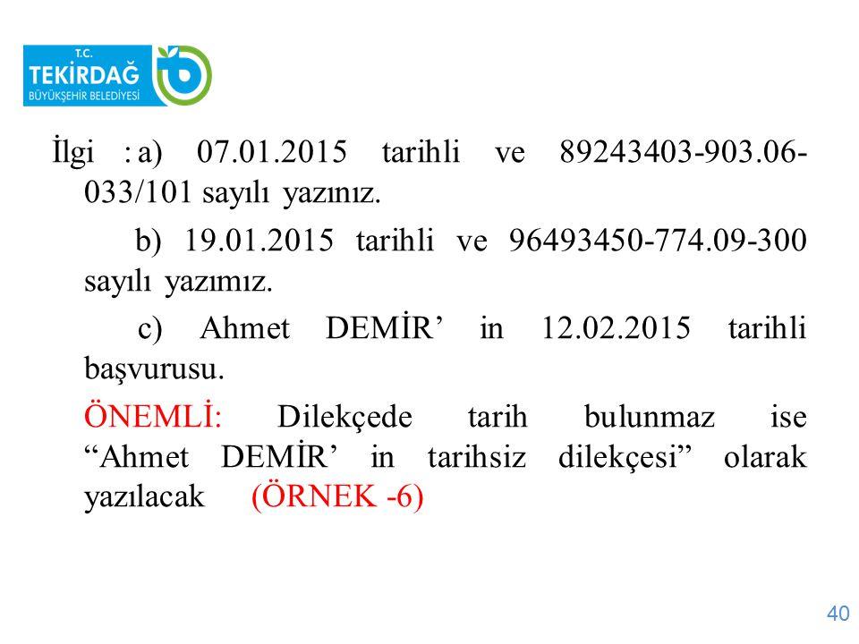 İlgi :a) 07.01.2015 tarihli ve 89243403-903.06- 033/101 sayılı yazınız. b) 19.01.2015 tarihli ve 96493450-774.09-300 sayılı yazımız. c) Ahmet DEMİR' i