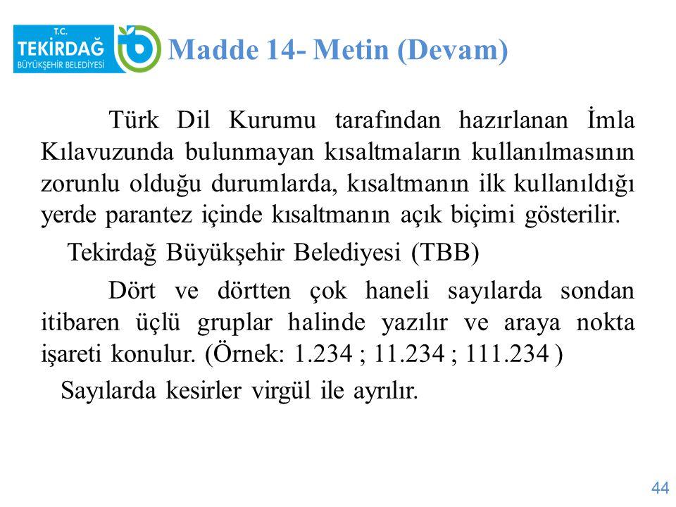 Madde 14- Metin (Devam) Türk Dil Kurumu tarafından hazırlanan İmla Kılavuzunda bulunmayan kısaltmaların kullanılmasının zorunlu olduğu durumlarda, kıs