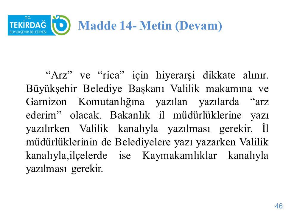 """Madde 14- Metin (Devam) """"Arz"""" ve """"rica"""" için hiyerarşi dikkate alınır. Büyükşehir Belediye Başkanı Valilik makamına ve Garnizon Komutanlığına yazılan"""