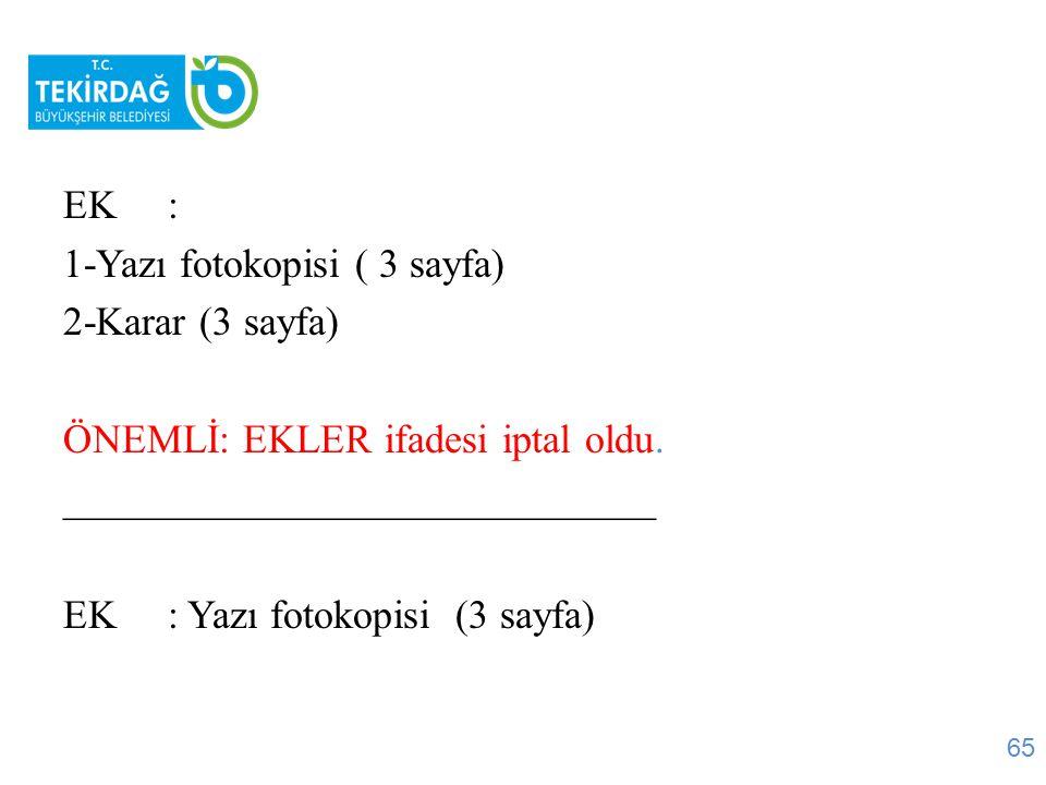EK: 1-Yazı fotokopisi ( 3 sayfa) 2-Karar (3 sayfa) ÖNEMLİ: EKLER ifadesi iptal oldu. _____________________________ EK: Yazı fotokopisi (3 sayfa) 65