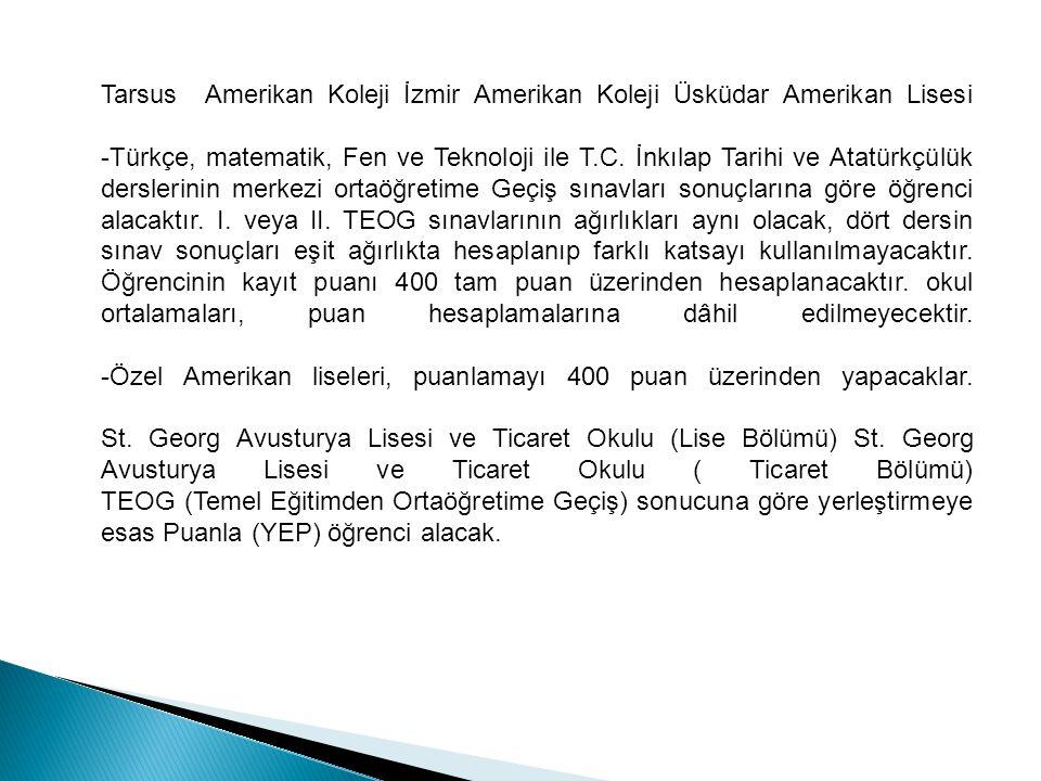 Tarsus Amerikan Koleji İzmir Amerikan Koleji Üsküdar Amerikan Lisesi -Türkçe, matematik, Fen ve Teknoloji ile T.C. İnkılap Tarihi ve Atatürkçülük ders