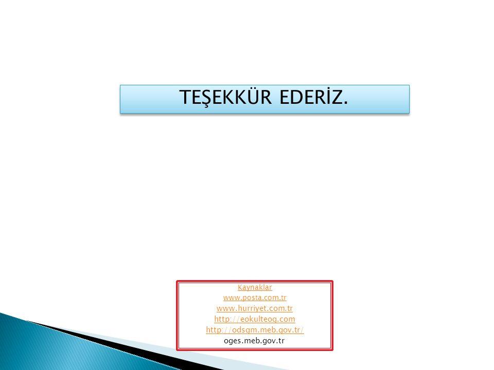 Kaynaklar www.posta.com.tr www.hurriyet.com.tr http://eokulteog.com http://odsgm.meb.gov.tr/ oges.meb.gov.tr TEŞEKKÜR EDERİZ.