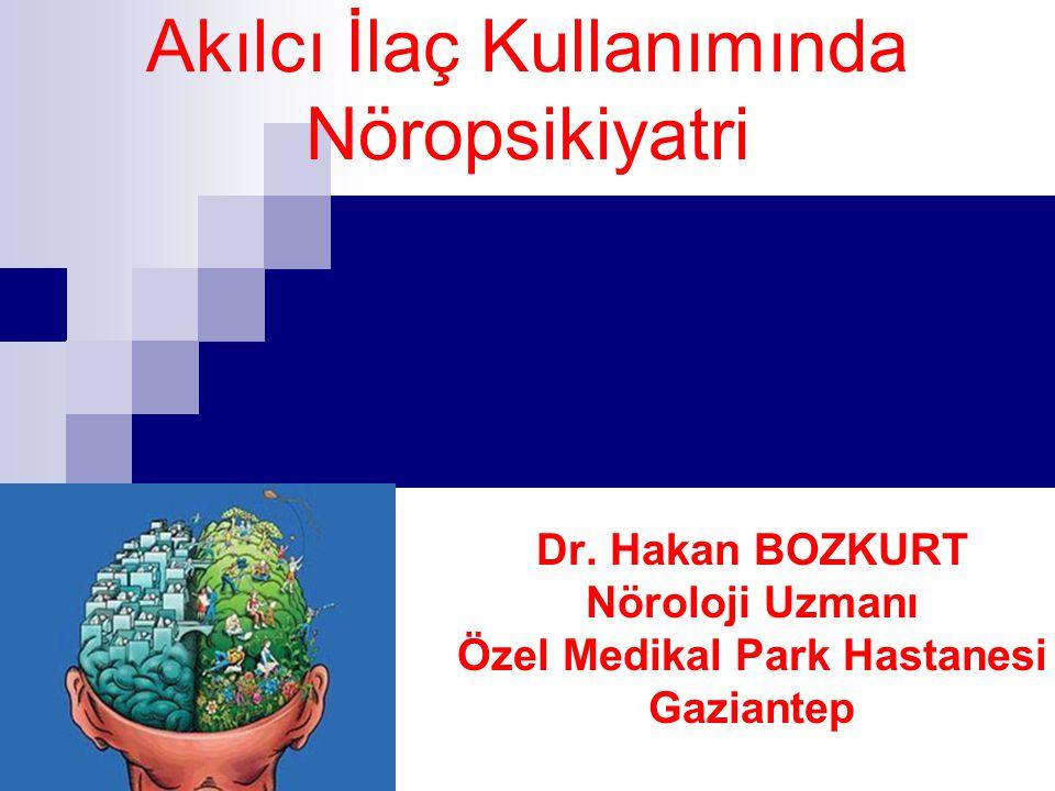 Akılcı İlaç Kullanımında Nöropsikiyatri Dr. Hakan BOZKURT Nöroloji Uzmanı Özel Medikal Park Hastanesi Gaziantep