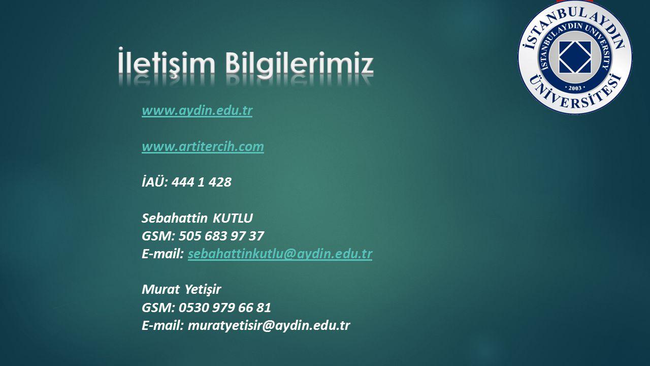 www.aydin.edu.tr www.artitercih.com İAÜ: 444 1 428 Sebahattin KUTLU GSM: 505 683 97 37 E-mail: sebahattinkutlu@aydin.edu.trsebahattinkutlu@aydin.edu.t