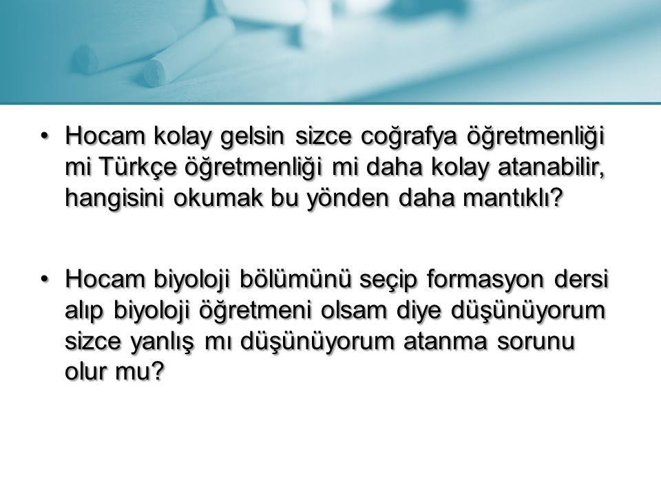 Hocam kolay gelsin sizce coğrafya öğretmenliği mi Türkçe öğretmenliği mi daha kolay atanabilir, hangisini okumak bu yönden daha mantıklı?Hocam kolay g