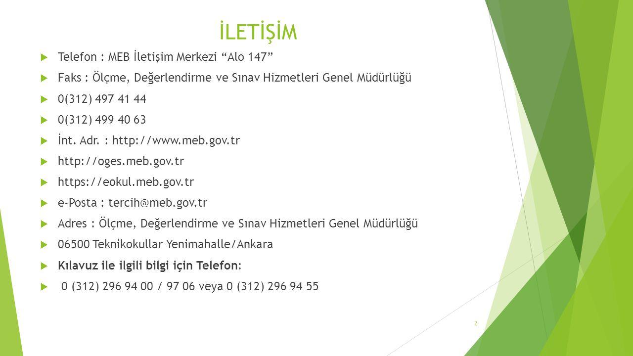 İLETİŞİM  Telefon : MEB İletişim Merkezi Alo 147  Faks : Ölçme, Değerlendirme ve Sınav Hizmetleri Genel Müdürlüğü  0(312) 497 41 44  0(312) 499 40 63  İnt.