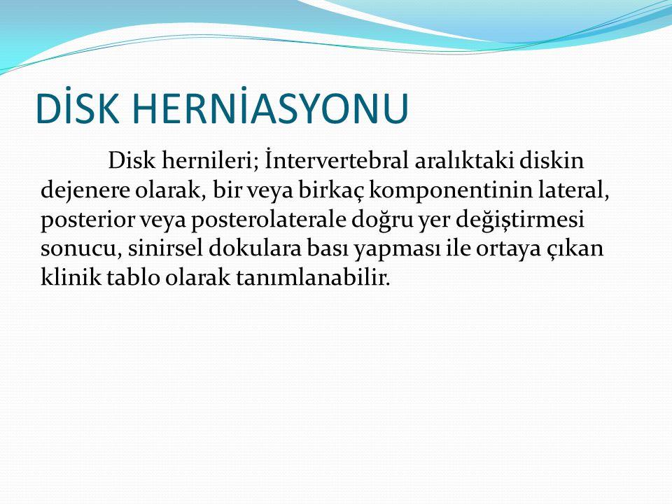 DİSK HERNİASYONU Disk hernileri; İntervertebral aralıktaki diskin dejenere olarak, bir veya birkaç komponentinin lateral, posterior veya posterolatera