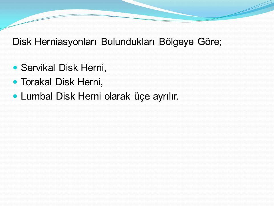 Disk Herniasyonları Bulundukları Bölgeye Göre; Servikal Disk Herni, Torakal Disk Herni, Lumbal Disk Herni olarak üçe ayrılır.