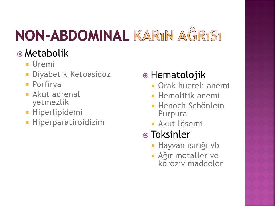  Metabolik  Üremi  Diyabetik Ketoasidoz  Porfirya  Akut adrenal yetmezlik  Hiperlipidemi  Hiperparatiroidizim  Hematolojik  Orak hücreli anem