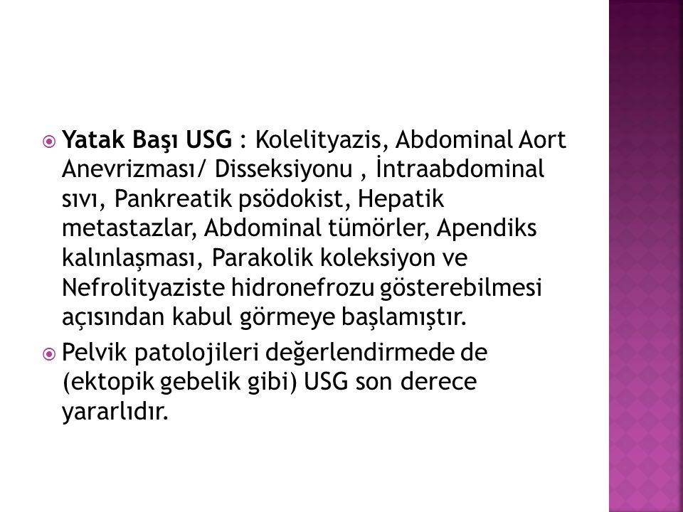  Yatak Başı USG : Kolelityazis, Abdominal Aort Anevrizması/ Disseksiyonu, İntraabdominal sıvı, Pankreatik psödokist, Hepatik metastazlar, Abdominal t