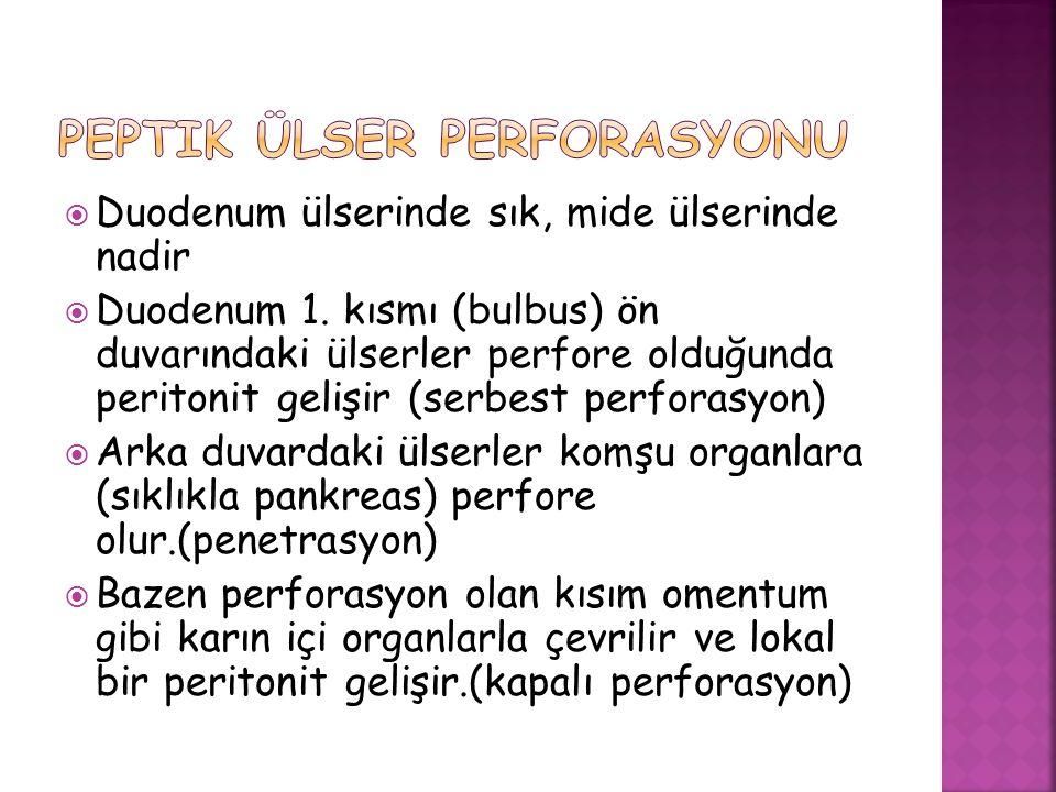  Duodenum ülserinde sık, mide ülserinde nadir  Duodenum 1. kısmı (bulbus) ön duvarındaki ülserler perfore olduğunda peritonit gelişir (serbest perfo