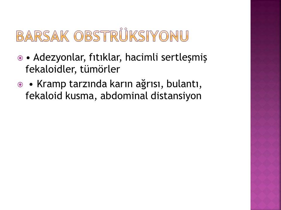  Adezyonlar, fıtıklar, hacimli sertleşmiş fekaloidler, tümörler  Kramp tarzında karın ağrısı, bulantı, fekaloid kusma, abdominal distansiyon