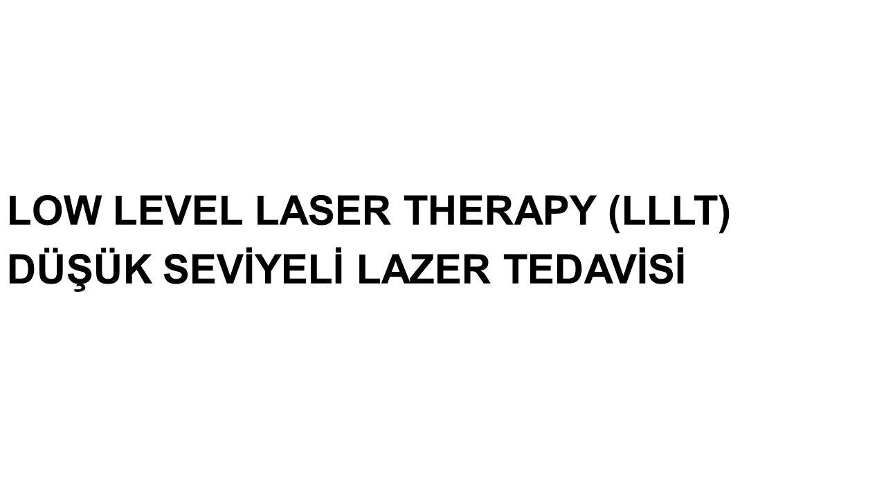 LOW LEVEL LASER THERAPY (LLLT) DÜŞÜK SEVİYELİ LAZER TEDAVİSİ