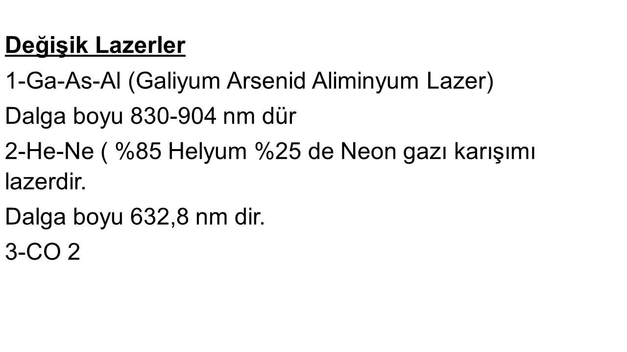 Değişik Lazerler 1-Ga-As-Al (Galiyum Arsenid Aliminyum Lazer) Dalga boyu 830-904 nm dür 2-He-Ne ( %85 Helyum %25 de Neon gazı karışımı lazerdir. Dalga