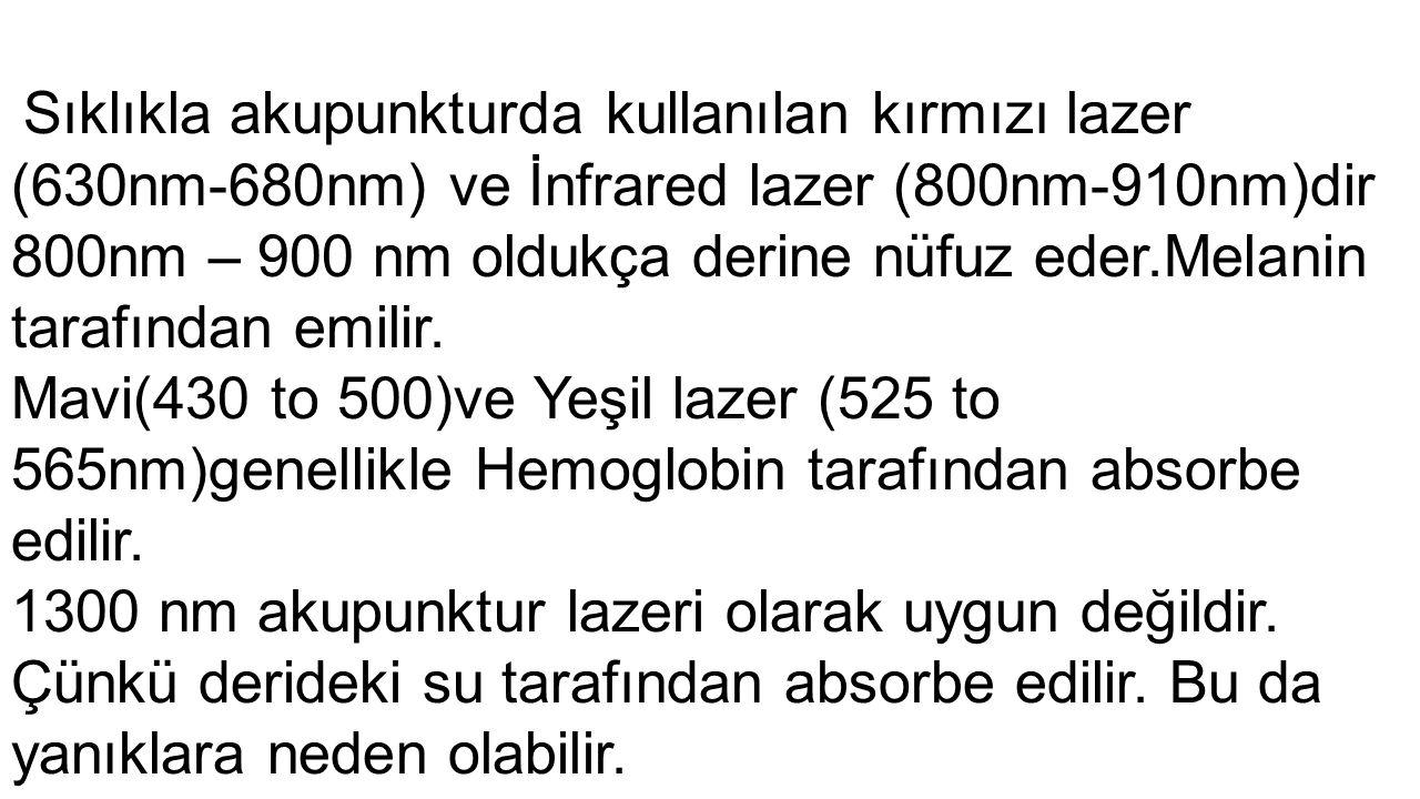 Sıklıkla akupunkturda kullanılan kırmızı lazer (630nm-680nm) ve İnfrared lazer (800nm-910nm)dir 800nm – 900 nm oldukça derine nüfuz eder.Melanin taraf