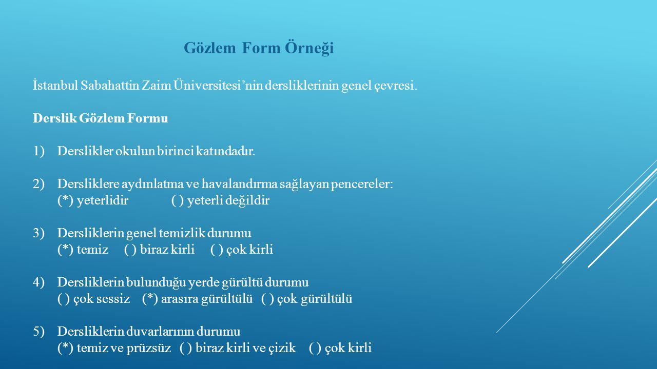 Gözlem Form Örneği İstanbul Sabahattin Zaim Üniversitesi'nin dersliklerinin genel çevresi. Derslik Gözlem Formu 1)Derslikler okulun birinci katındadır