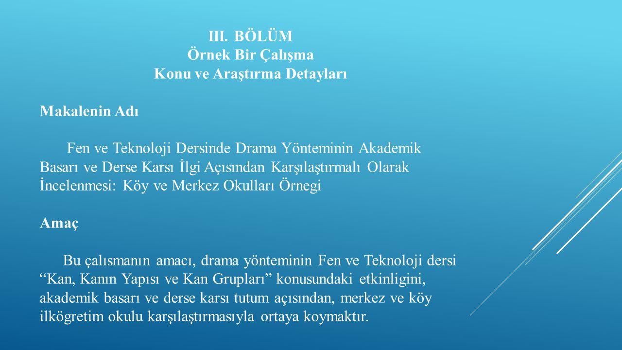 III. BÖLÜM Örnek Bir Çalışma Konu ve Araştırma Detayları Makalenin Adı Fen ve Teknoloji Dersinde Drama Yönteminin Akademik Basarı ve Derse Karsı İlgi