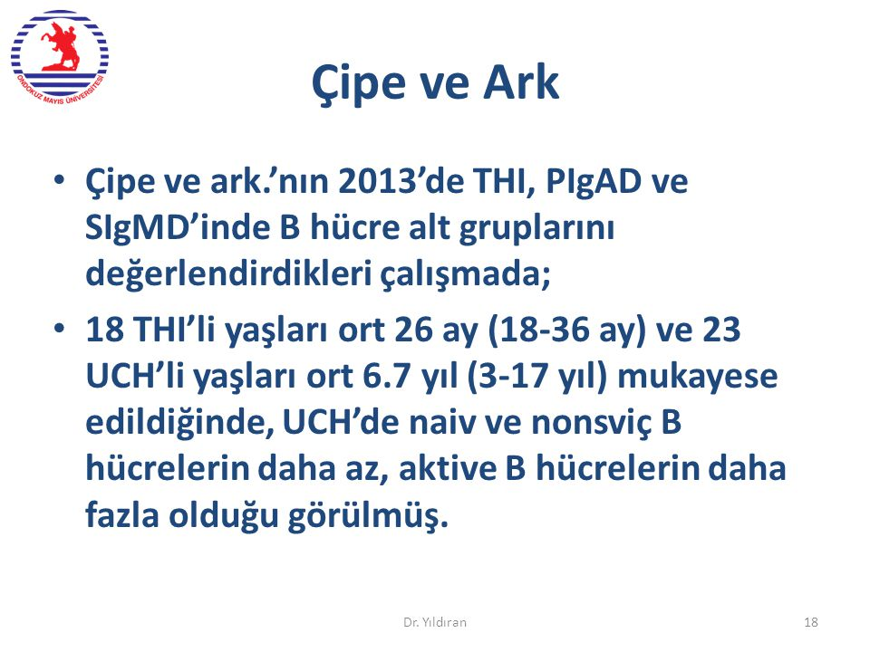 Çipe ve Ark Çipe ve ark.'nın 2013'de THI, PIgAD ve SIgMD'inde B hücre alt gruplarını değerlendirdikleri çalışmada; 18 THI'li yaşları ort 26 ay (18-36