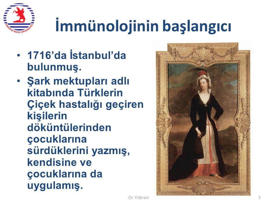 İmmünolojinin başlangıcı Dr. Yıldıran3 1716'da İstanbul'da bulunmuş. Şark mektupları adlı kitabında Türklerin Çiçek hastalığı geçiren kişilerin dökünt