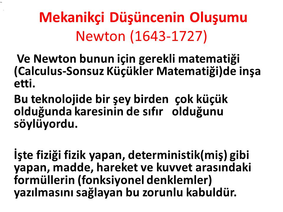 Ve Newton bunun için gerekli matematiği (Calculus-Sonsuz Küçükler Matematiği)de inşa etti.
