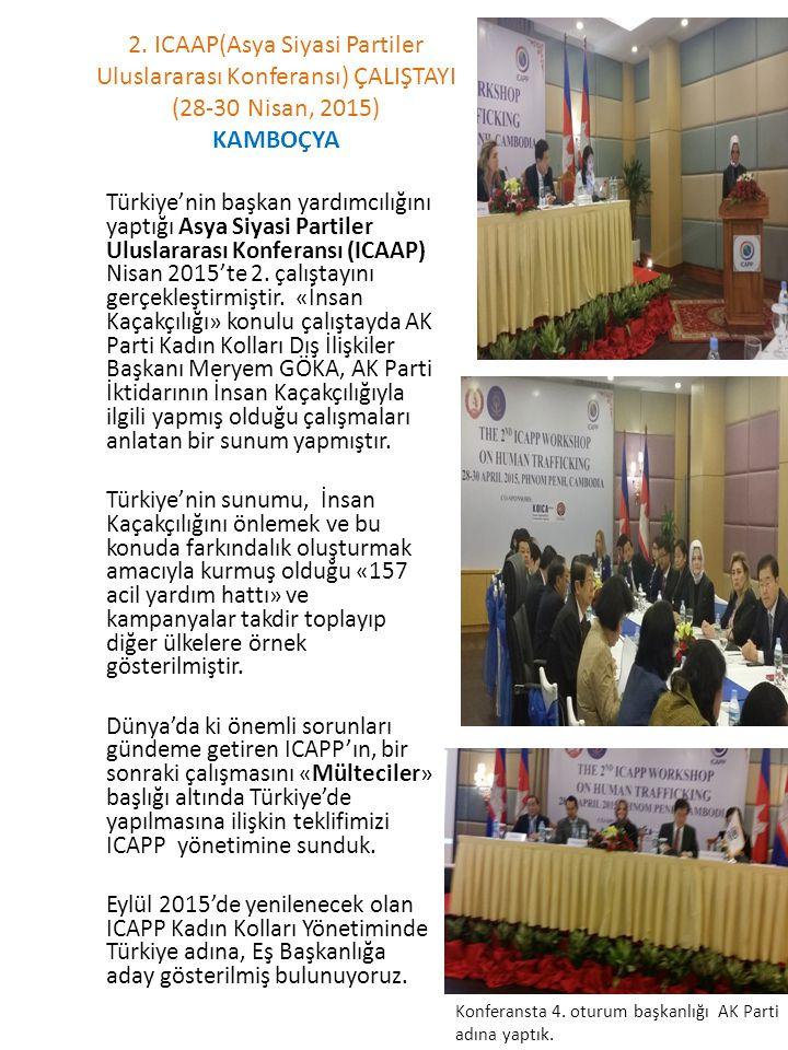 2. ICAAP(Asya Siyasi Partiler Uluslararası Konferansı) ÇALIŞTAYI (28-30 Nisan, 2015) KAMBOÇYA Türkiye'nin başkan yardımcılığını yaptığı Asya Siyasi Pa