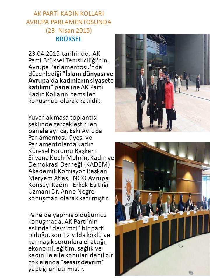 AK PARTİ KADIN KOLLARI BRÜKSEL TEMİLCİLİĞİNDE KONFERANS (22 Nisan 2015) 22.04.2015 tarihinde AK Parti Brüksel Temsilciliği, Brüksel'de yaşayan vatandaşlarımıza yönelik 'AK Parti İktidarında Kadın' konulu bir panel daha düzenlemiştir.