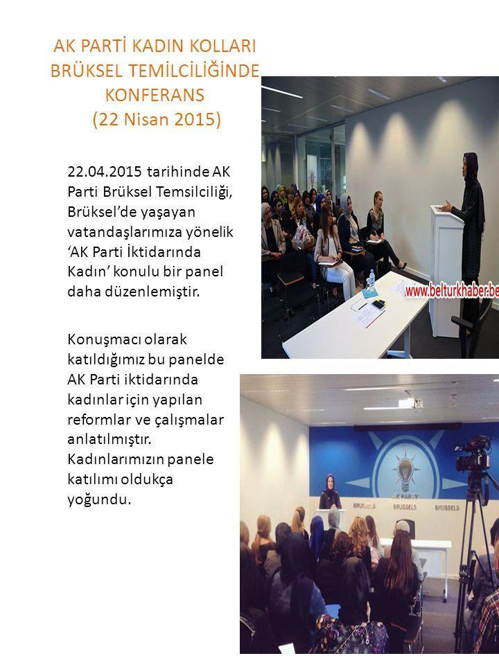 AK PARTİ KADIN KOLLARI BRÜKSEL TEMİLCİLİĞİNDE KONFERANS (22 Nisan 2015) 22.04.2015 tarihinde AK Parti Brüksel Temsilciliği, Brüksel'de yaşayan vatanda