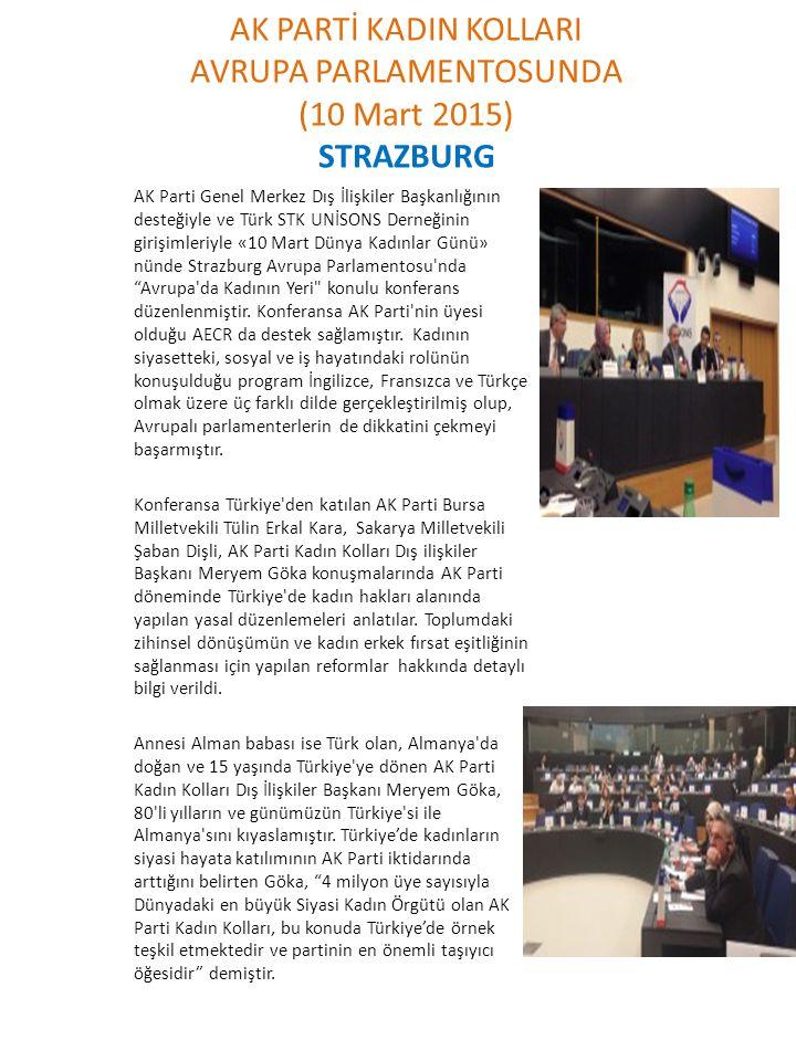AK PARTİ KADIN KOLLARI AVRUPA PARLAMENTOSUNDA (10 Mart 2015) STRAZBURG AK Parti Genel Merkez Dış İlişkiler Başkanlığının desteğiyle ve Türk STK UNİSON