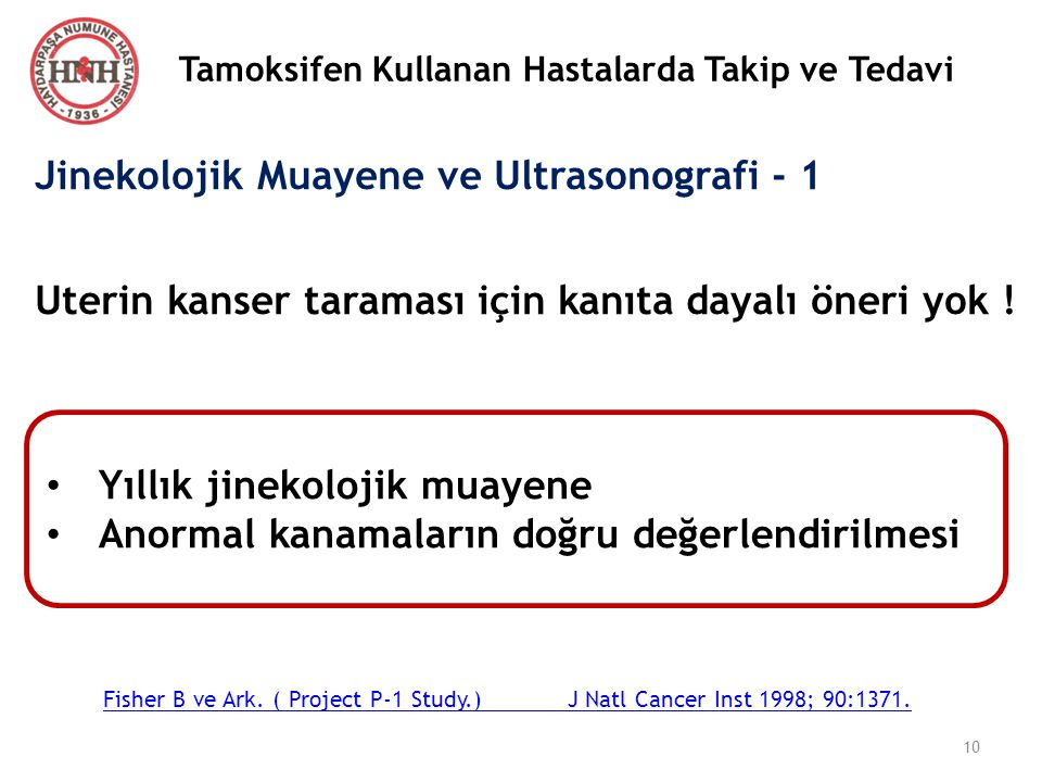 Tamoksifen Kullanan Hastalarda Takip ve Tedavi Jinekolojik Muayene ve Ultrasonografi - 1 Uterin kanser taraması için kanıta dayalı öneri yok ! Yıllık
