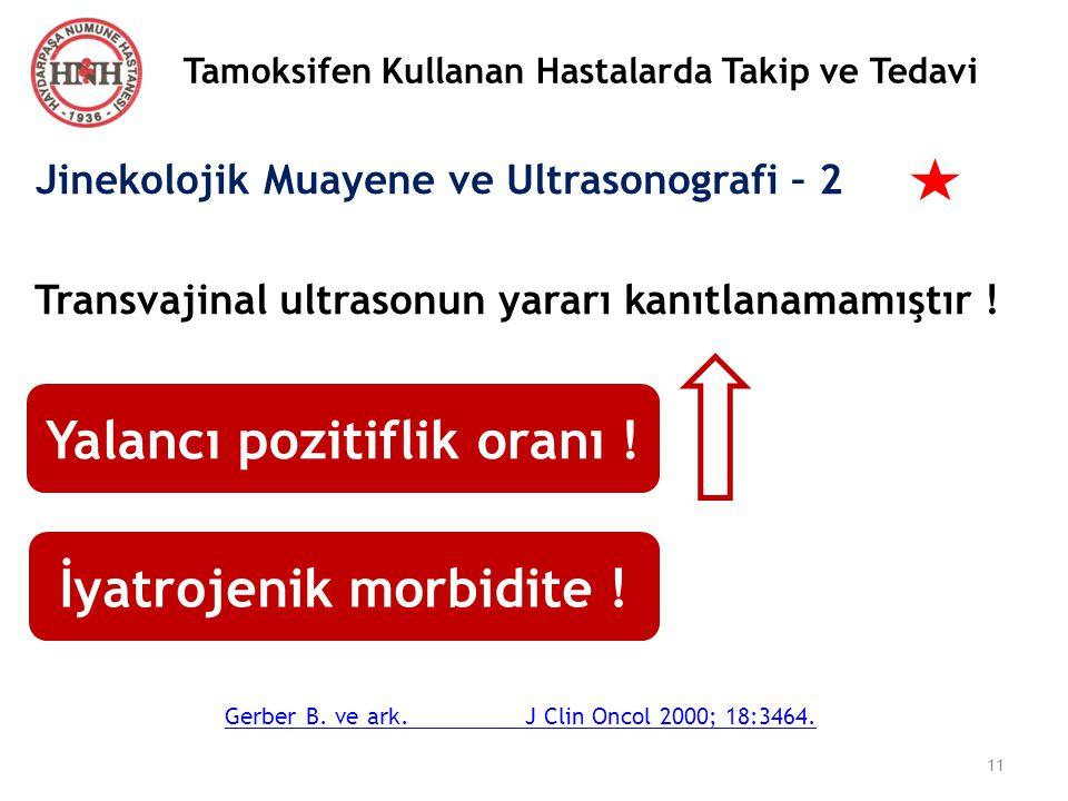Tamoksifen Kullanan Hastalarda Takip ve Tedavi Jinekolojik Muayene ve Ultrasonografi – 2 Transvajinal ultrasonun yararı kanıtlanamamıştır ! Yalancı po